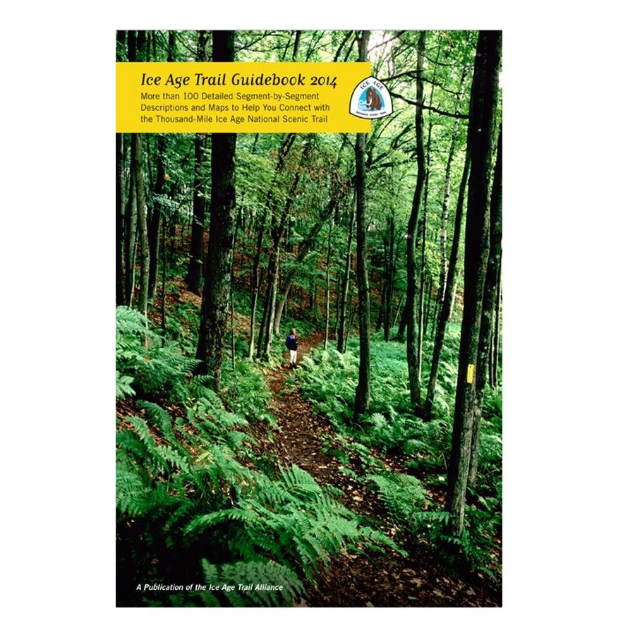 Ice Age Trail Alliance 2014 Ice Age Trail Guidebook